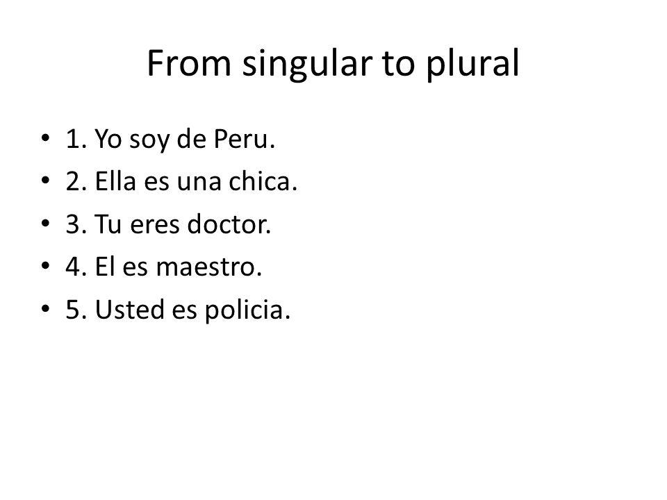 From plural to singular 1.Nosotros somos de Chile.