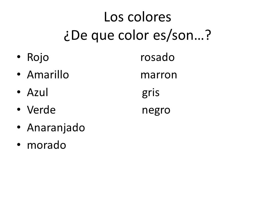 Colors are adjectives They agree with the noun they describe in terms of gender and number La blusa amarilla f/s f/s f/s Los zapatos amarillos m/p m/p m/p