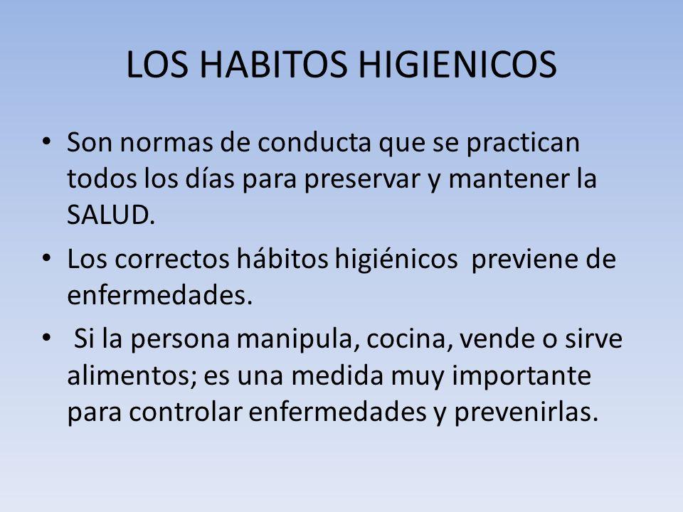 LOS HABITOS HIGIENICOS Son normas de conducta que se practican todos los días para preservar y mantener la SALUD. Los correctos hábitos higiénicos pre