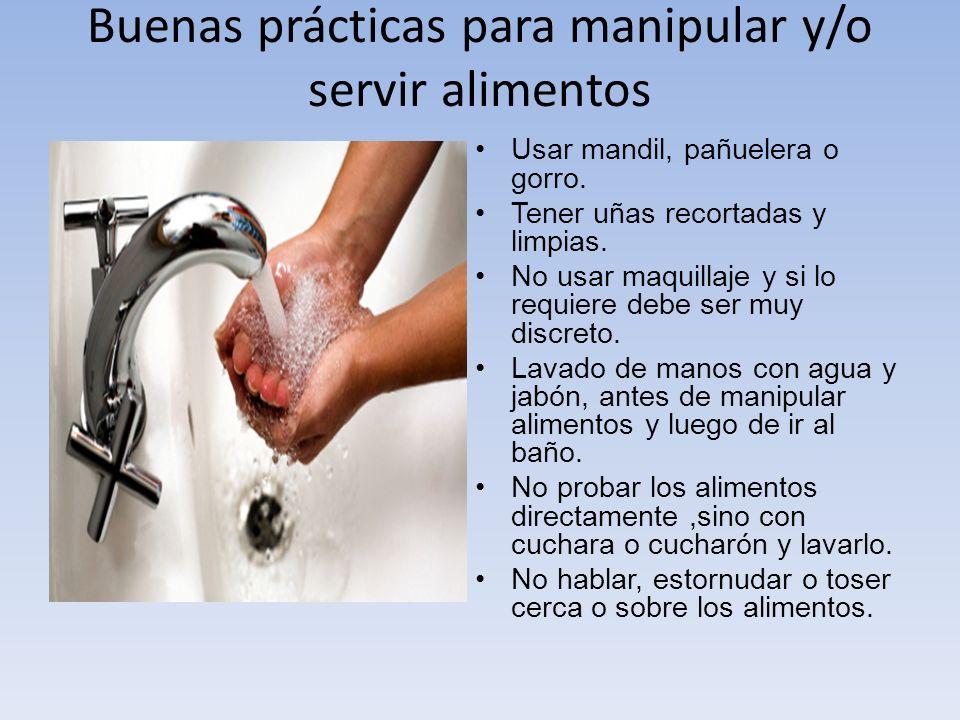 Buenas prácticas para manipular y/o servir alimentos Usar mandil, pañuelera o gorro. Tener uñas recortadas y limpias. No usar maquillaje y si lo requi