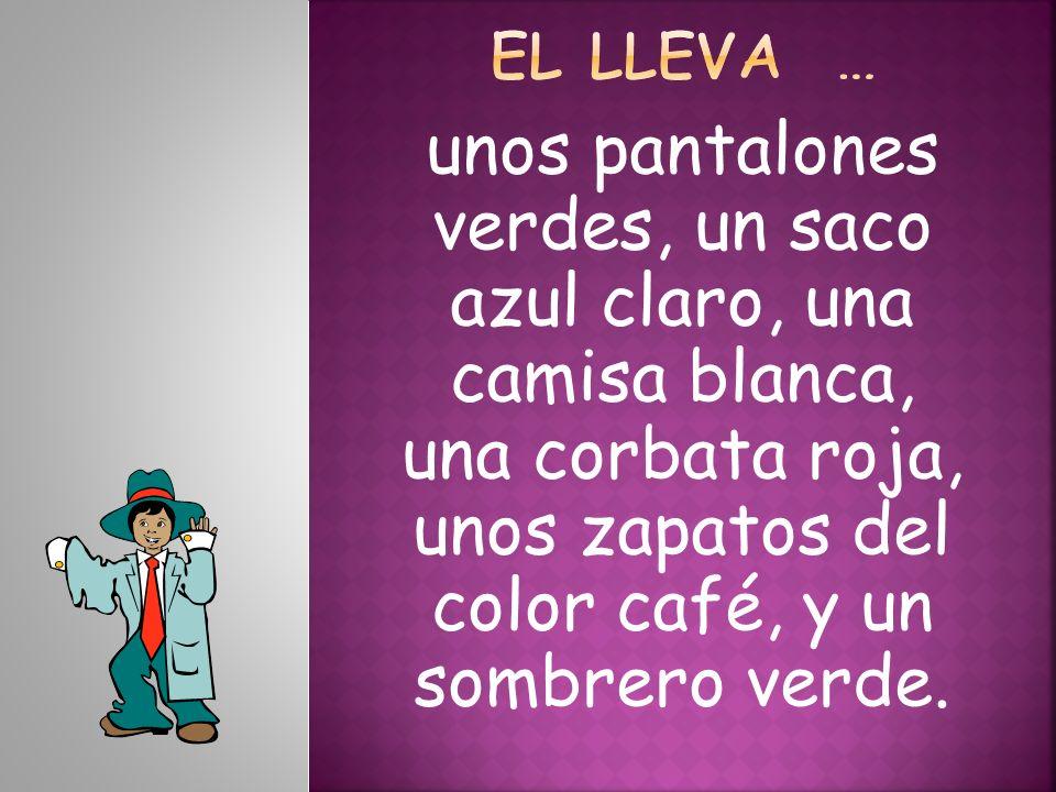 unos pantalones verdes, un saco azul claro, una camisa blanca, una corbata roja, unos zapatos del color café, y un sombrero verde.