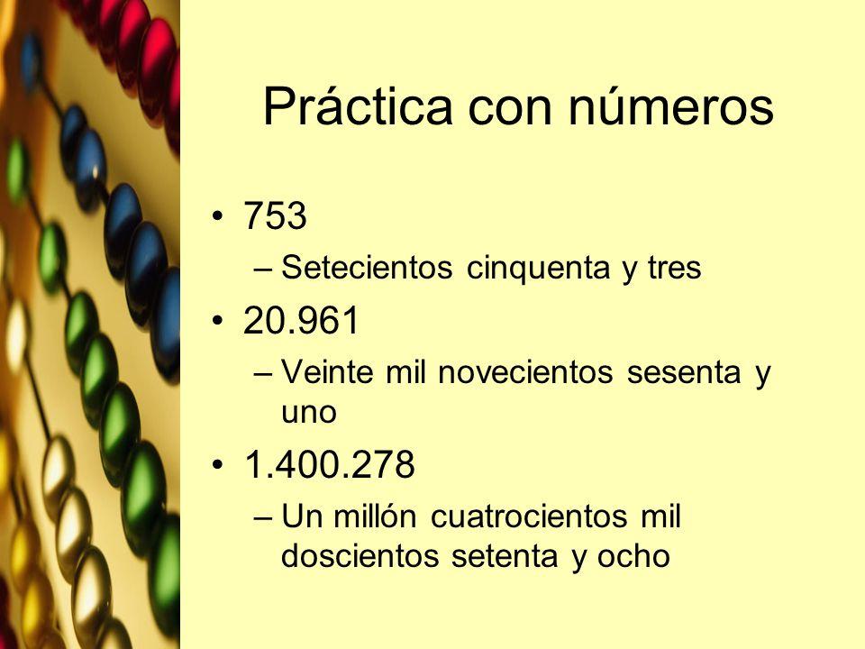 Práctica con números 753 –Setecientos cinquenta y tres 20.961 –Veinte mil novecientos sesenta y uno 1.400.278 –Un millón cuatrocientos mil doscientos