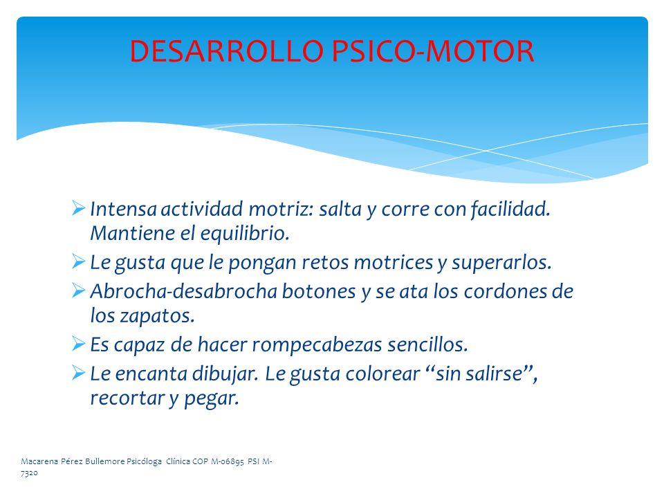 DESARROLLO PSICO-MOTOR Intensa actividad motriz: salta y corre con facilidad. Mantiene el equilibrio. Le gusta que le pongan retos motrices y superarl