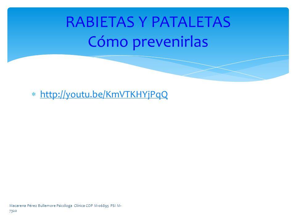 http://youtu.be/KmVTKHYjPqQ RABIETAS Y PATALETAS Cómo prevenirlas Macarena Pérez Bullemore Psicóloga Clínica COP M-06895 PSI M- 7320