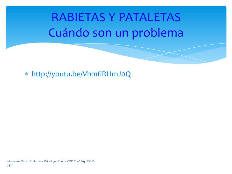http://youtu.be/VhmfiRUmJ0Q RABIETAS Y PATALETAS Cuándo son un problema Macarena Pérez Bullemore Psicóloga Clínica COP M-06895 PSI M- 7320