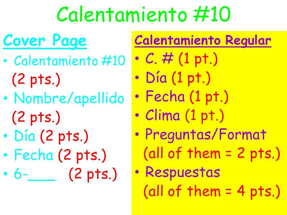 Calentamiento #10 Cover Page Calentamiento #10 (2 pts.) Nombre/apellido (2 pts.) Día (2 pts.) Fecha (2 pts.) 6-___ (2 pts.) Calentamiento Regular C. #