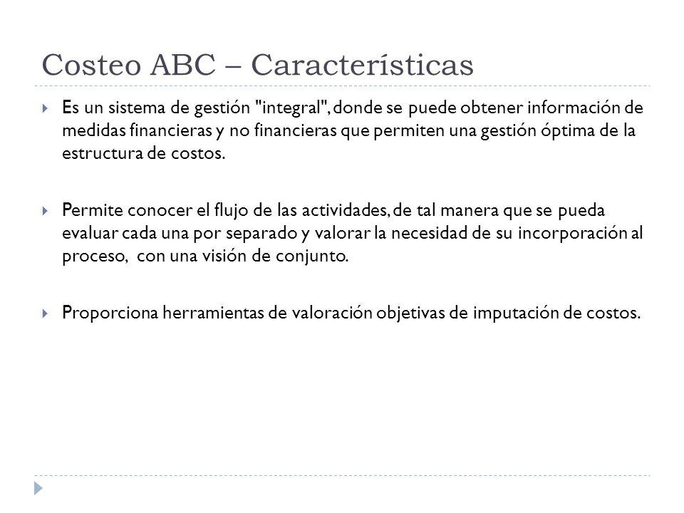 Costeo ABC – Características Es un sistema de gestión