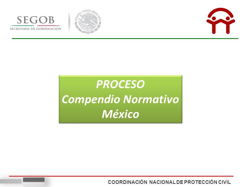 COORDINACIÓN NACIONAL DE PROTECCIÓN CIVIL PROCESO Compendio Normativo México PROCESO Compendio Normativo México