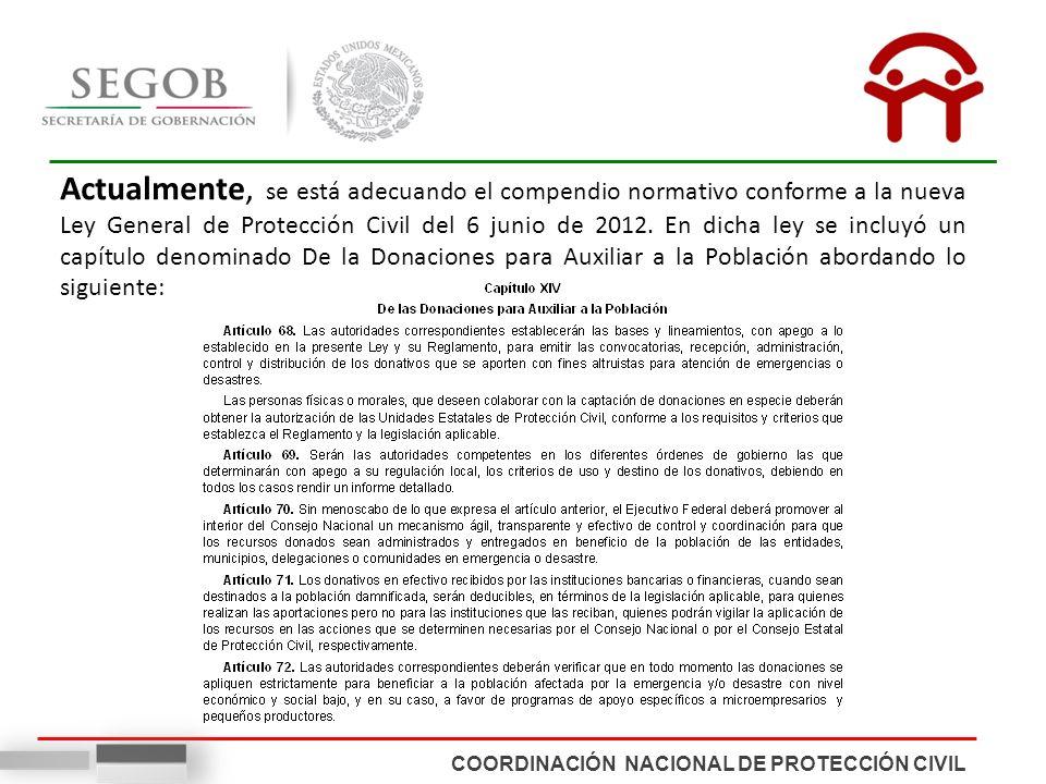 COORDINACIÓN NACIONAL DE PROTECCIÓN CIVIL Actualmente, se está adecuando el compendio normativo conforme a la nueva Ley General de Protección Civil del 6 junio de 2012.