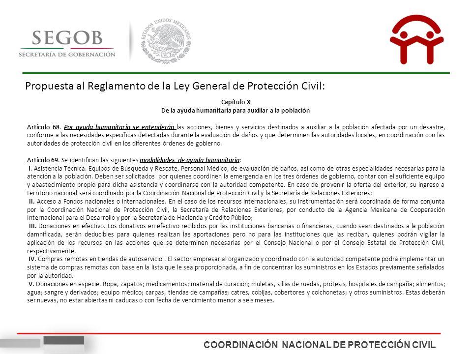 COORDINACIÓN NACIONAL DE PROTECCIÓN CIVIL Propuesta al Reglamento de la Ley General de Protección Civil: Capítulo X De la ayuda humanitaria para auxiliar a la población Artículo 68.