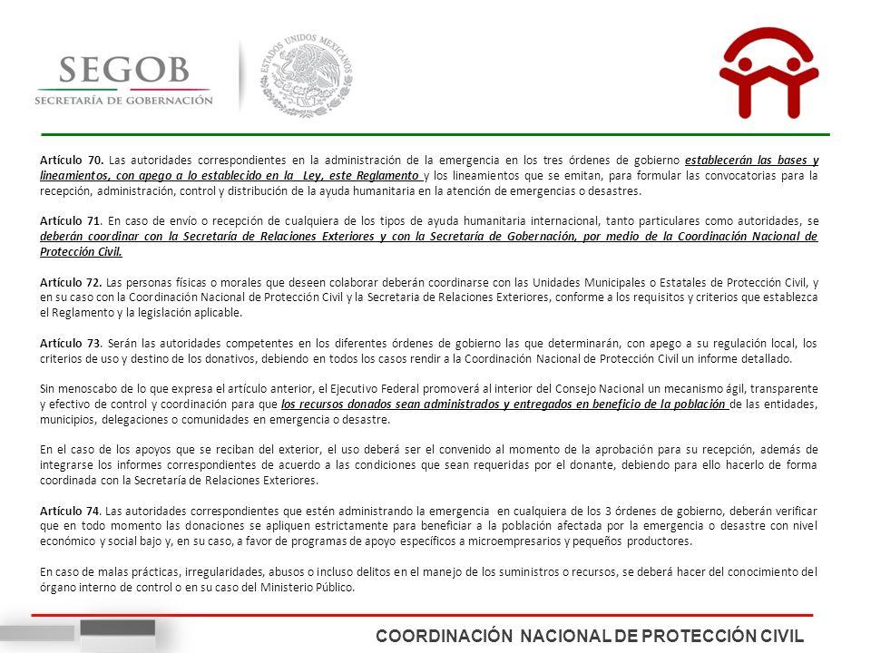 COORDINACIÓN NACIONAL DE PROTECCIÓN CIVIL Artículo 70. Las autoridades correspondientes en la administración de la emergencia en los tres órdenes de g