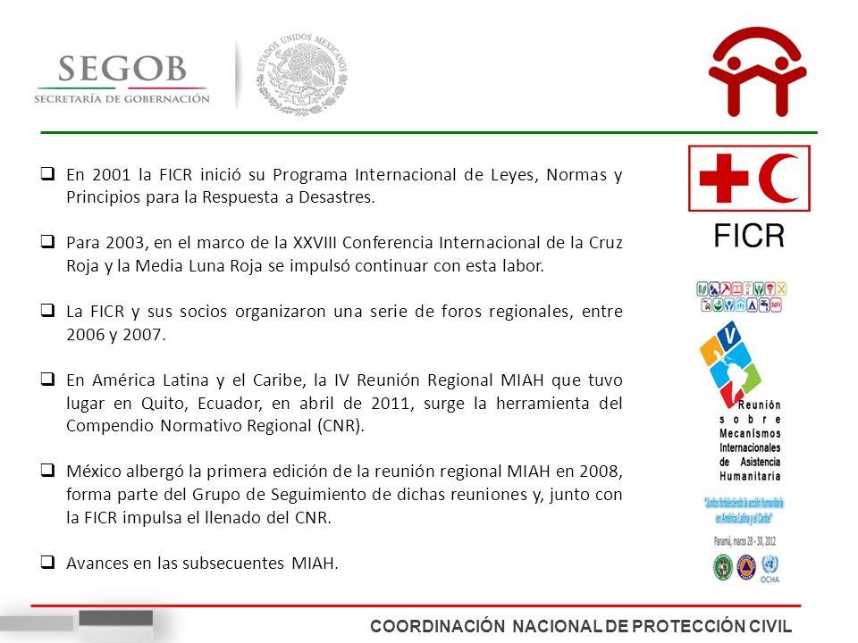 COORDINACIÓN NACIONAL DE PROTECCIÓN CIVIL En 2001 la FICR inició su Programa Internacional de Leyes, Normas y Principios para la Respuesta a Desastres