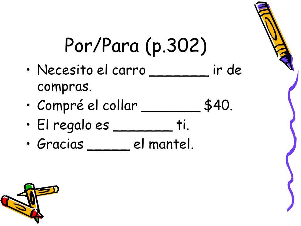 Por/Para (p.302) Necesito el carro _______ ir de compras. Compré el collar _______ $40. El regalo es _______ ti. Gracias _____ el mantel.