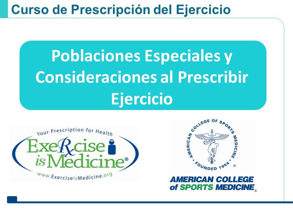 Poblaciones especiales y consideraciones Poblaciones Especiales y Consideraciones al Prescribir Ejercicio Curso de Prescripción del Ejercicio