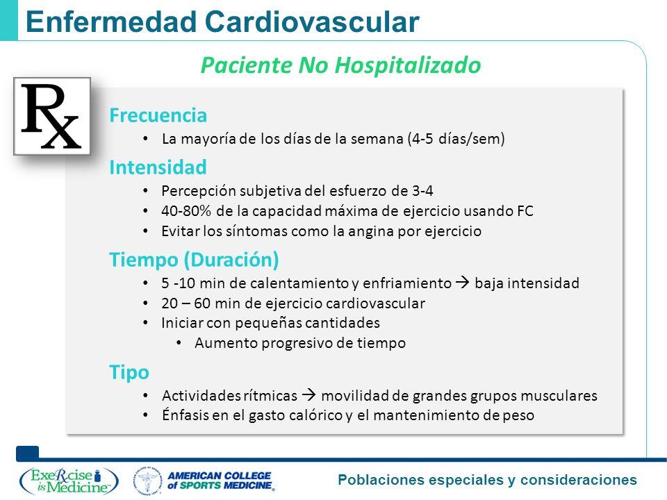 Poblaciones especiales y consideraciones Enfermedad Cardiovascular Frecuencia La mayoría de los días de la semana (4-5 días/sem) Intensidad Percepción