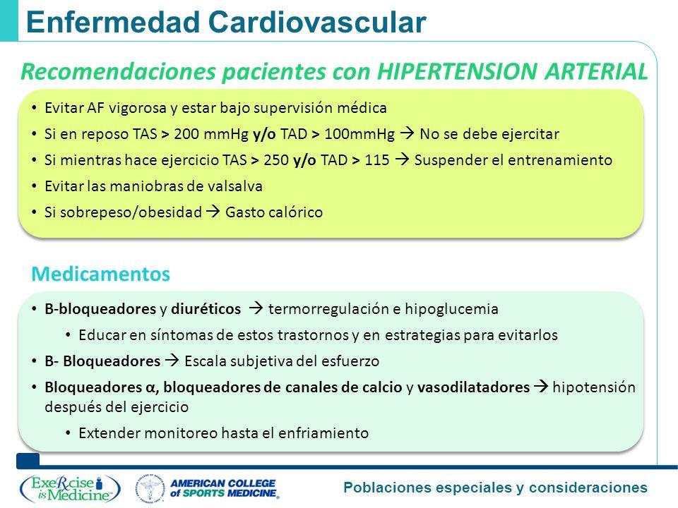 Poblaciones especiales y consideraciones Enfermedad Cardiovascular Recomendaciones pacientes con HIPERTENSION ARTERIAL Evitar AF vigorosa y estar bajo