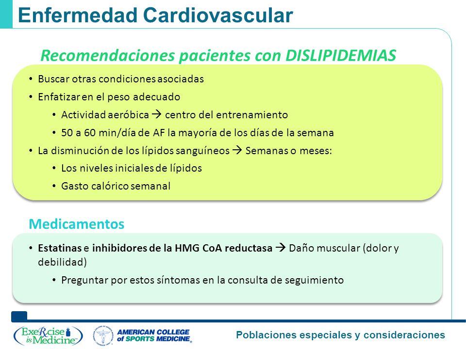 Poblaciones especiales y consideraciones Enfermedad Cardiovascular Recomendaciones pacientes con DISLIPIDEMIAS Buscar otras condiciones asociadas Enfa