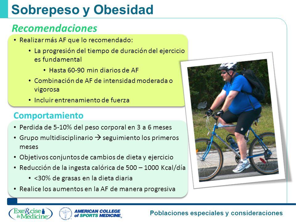 Poblaciones especiales y consideraciones Realizar más AF que lo recomendado: La progresión del tiempo de duración del ejercicio es fundamental Hasta 6