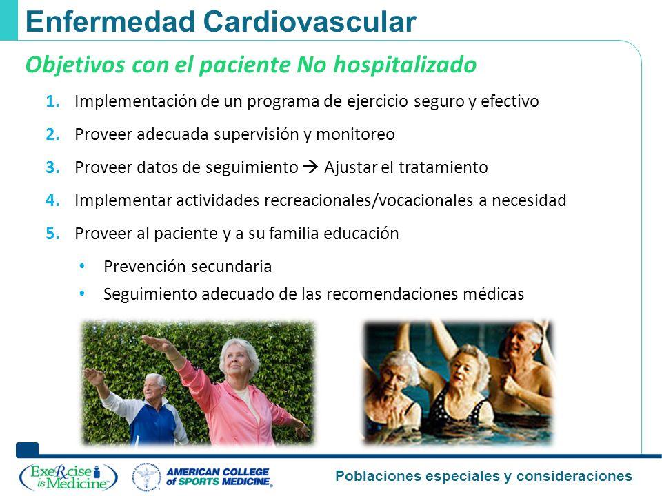 Poblaciones especiales y consideraciones Enfermedad Cardiovascular Objetivos con el paciente No hospitalizado 1. Implementación de un programa de ejer