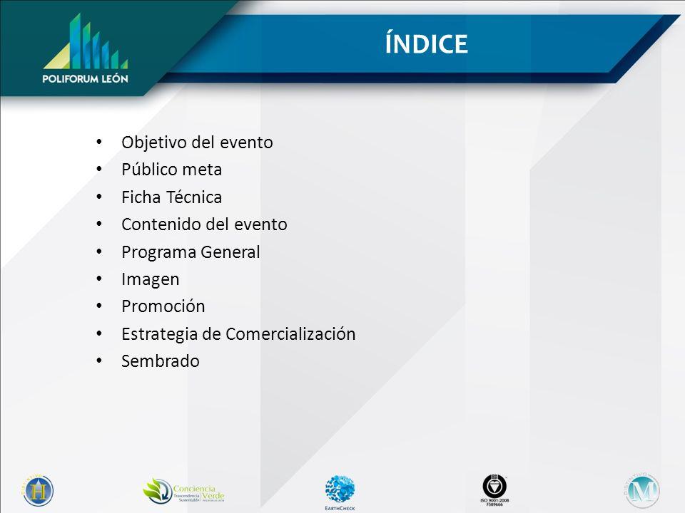 Objetivo del evento Público meta Ficha Técnica Contenido del evento Programa General Imagen Promoción Estrategia de Comercialización Sembrado ÍNDICE