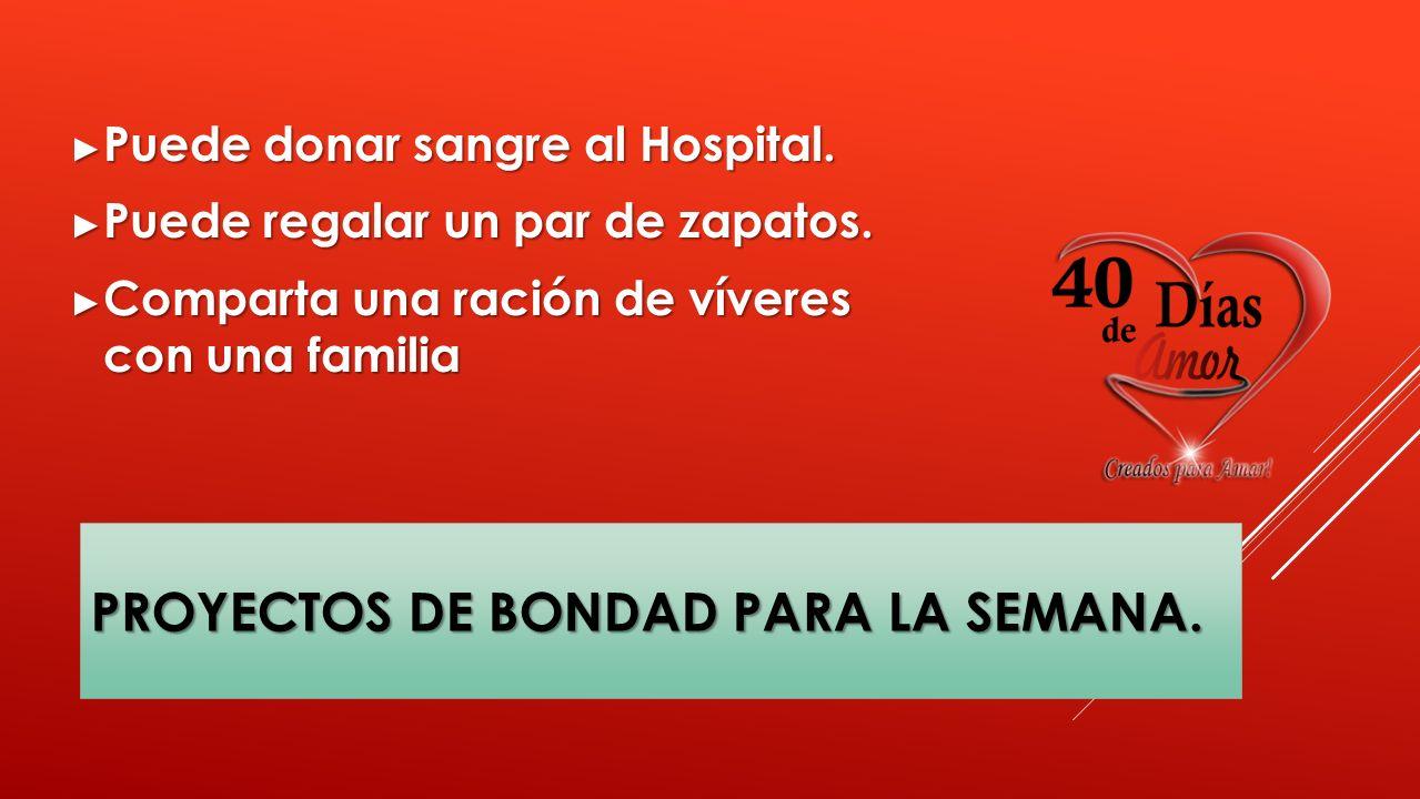 PROYECTOS DE BONDAD PARA LA SEMANA.Puede donar sangre al Hospital.