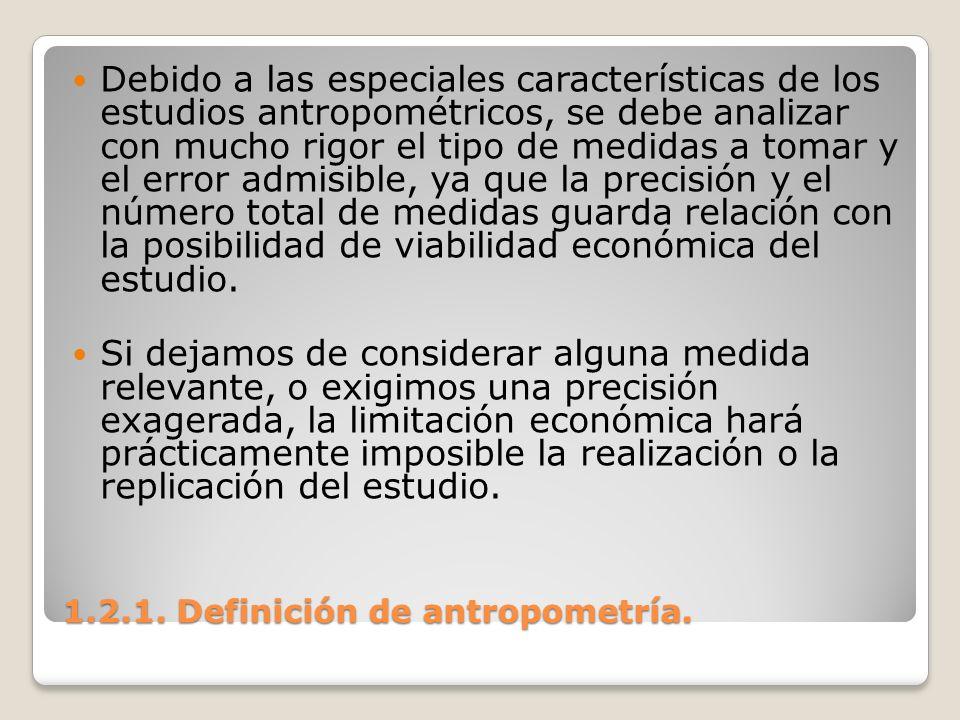 1.2.1. Definición de antropometría. 1.2.1. Definición de antropometría. Debido a las especiales características de los estudios antropométricos, se de