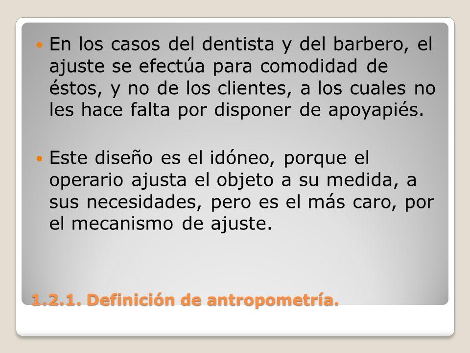 1.2.1. Definición de antropometría. 1.2.1. Definición de antropometría. En los casos del dentista y del barbero, el ajuste se efectúa para comodidad d