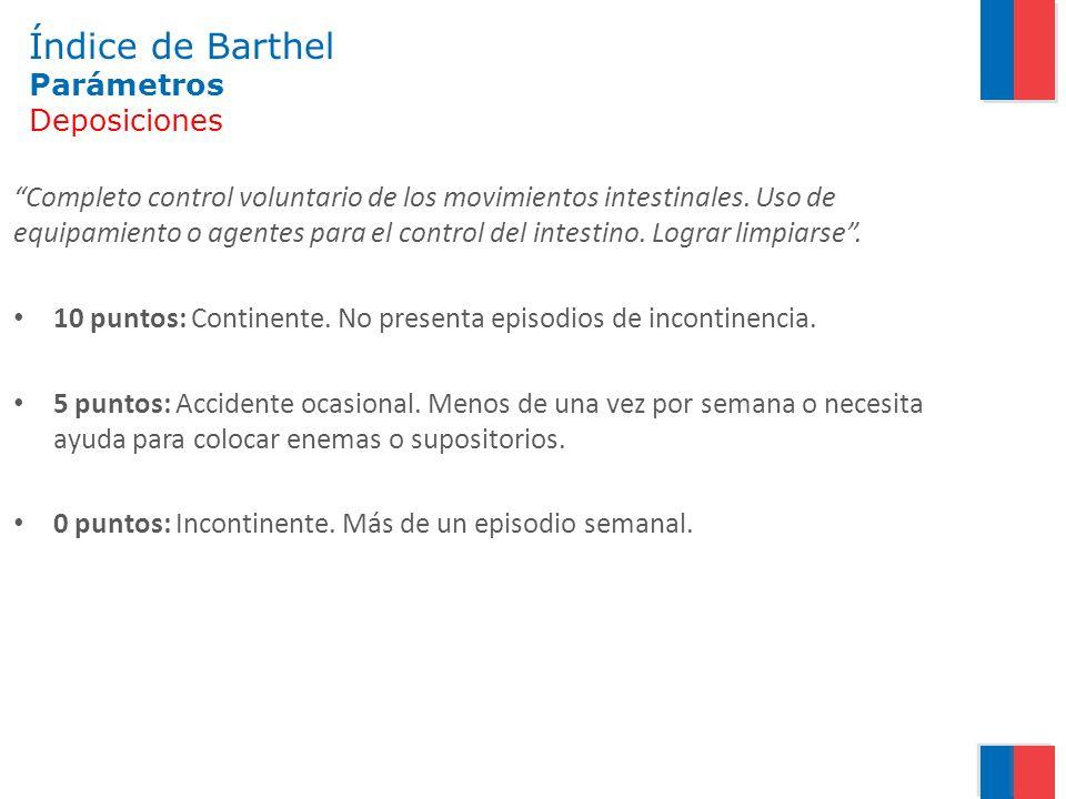 Índice de Barthel Parámetros Deposiciones Completo control voluntario de los movimientos intestinales. Uso de equipamiento o agentes para el control d