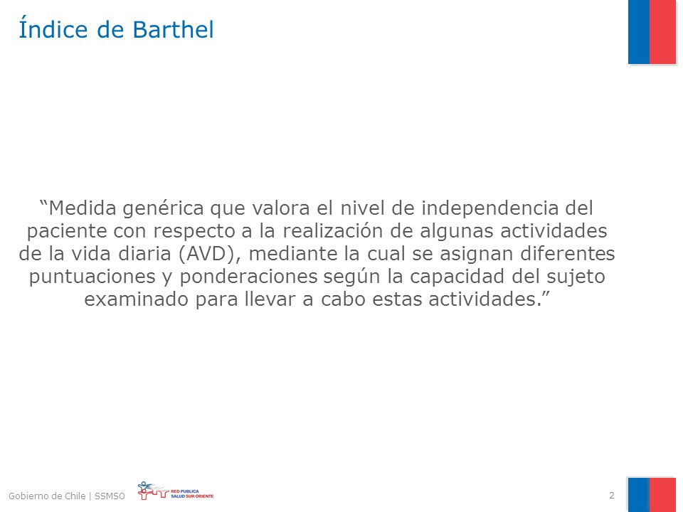 Índice de Barthel Medida genérica que valora el nivel de independencia del paciente con respecto a la realización de algunas actividades de la vida di