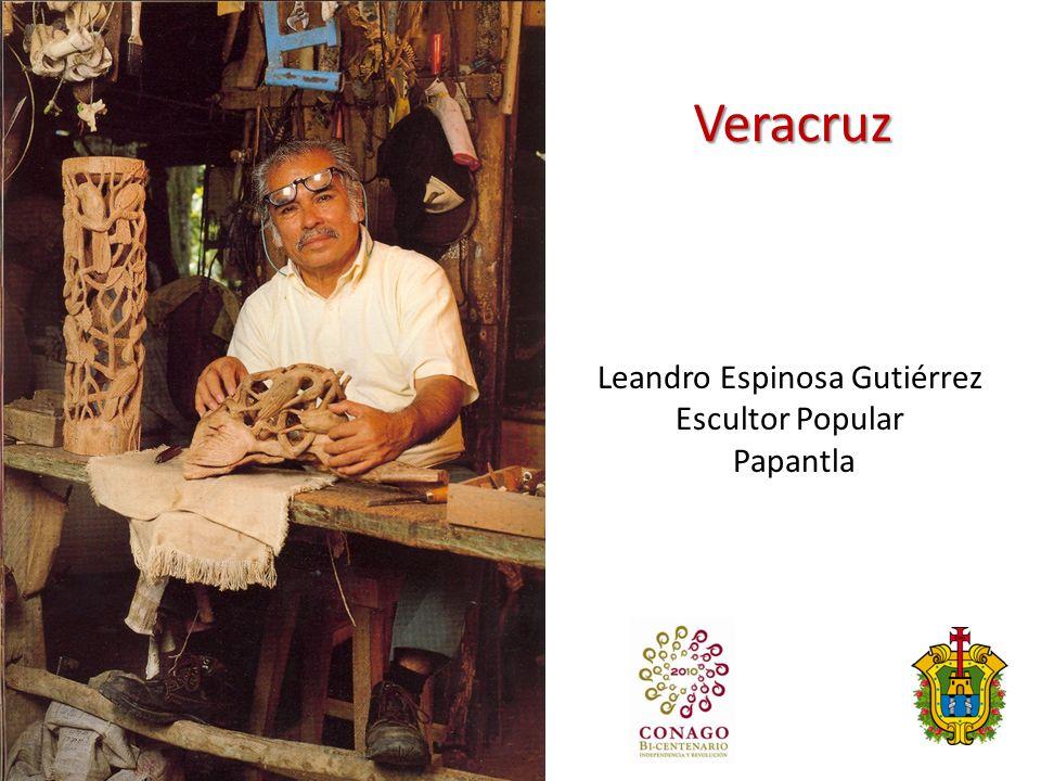 Veracruz Leandro Espinosa Gutiérrez Escultor Popular Papantla