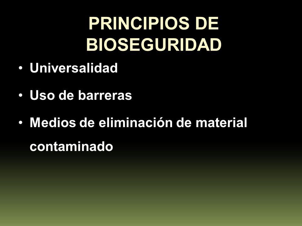 PRINCIPIOS DE BIOSEGURIDAD Universalidad Uso de barreras Medios de eliminación de material contaminado