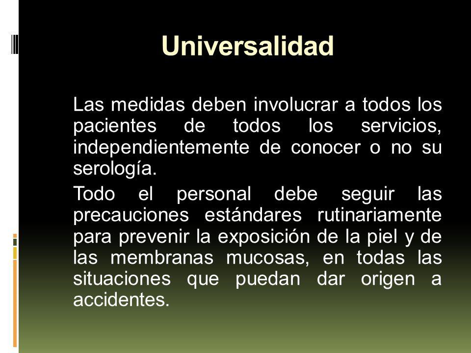 Universalidad Las medidas deben involucrar a todos los pacientes de todos los servicios, independientemente de conocer o no su serología. Todo el pers