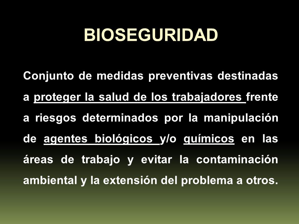 BIOSEGURIDAD Conjunto de medidas preventivas destinadas a proteger la salud de los trabajadores frente a riesgos determinados por la manipulación de a