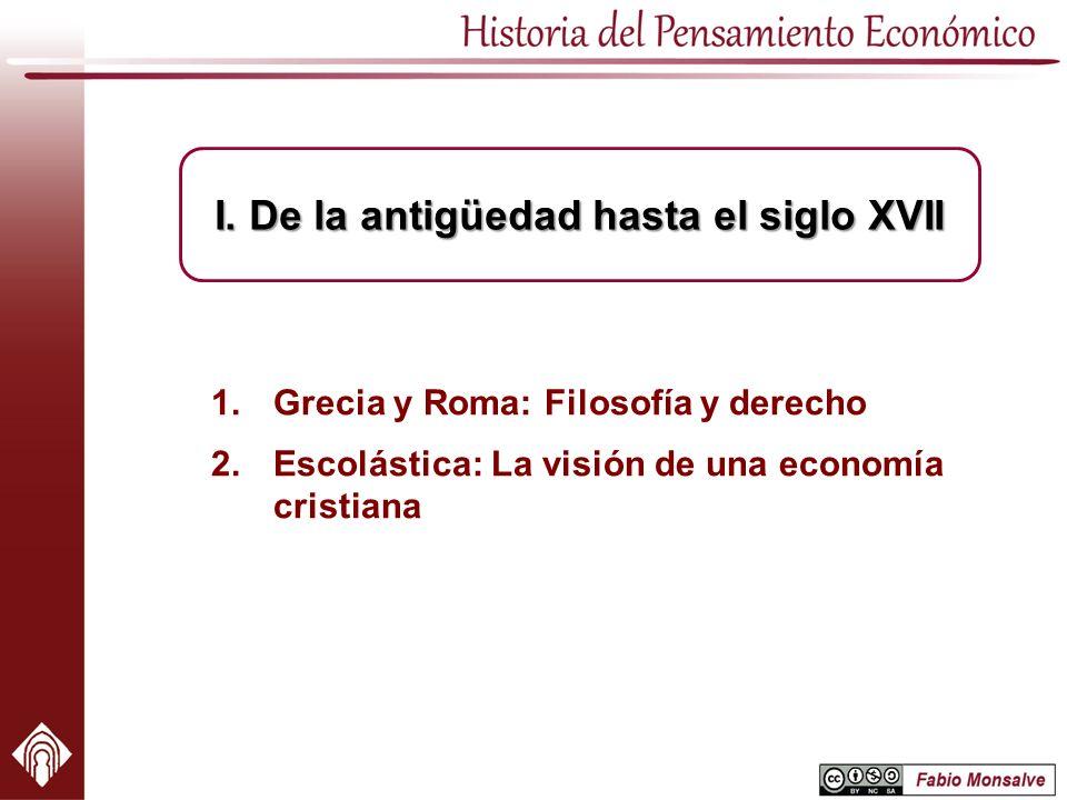 1.Grecia y Roma: Filosofía y derecho 2.Escolástica: La visión de una economía cristiana I. De la antigüedad hasta el siglo XVII