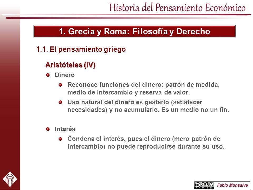 1. Grecia y Roma: Filosofía y Derecho Aristóteles (IV) Dinero Reconoce funciones del dinero: patrón de medida, medio de intercambio y reserva de valor
