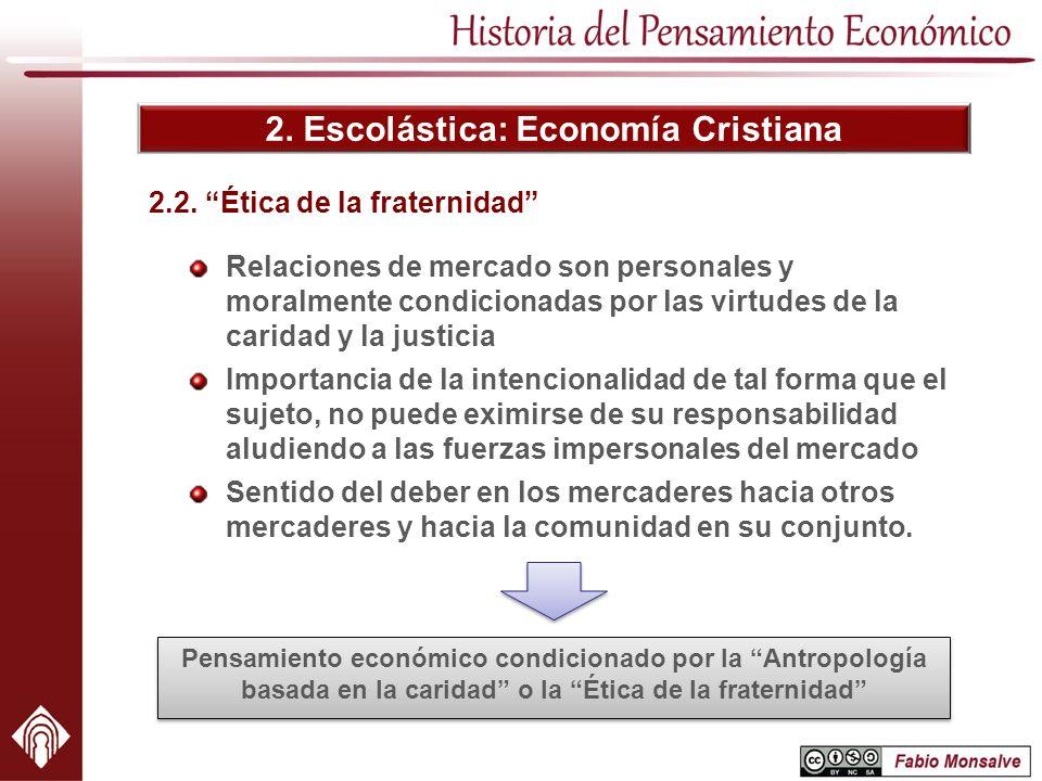 2. Escolástica: Economía Cristiana Relaciones de mercado son personales y moralmente condicionadas por las virtudes de la caridad y la justicia Import