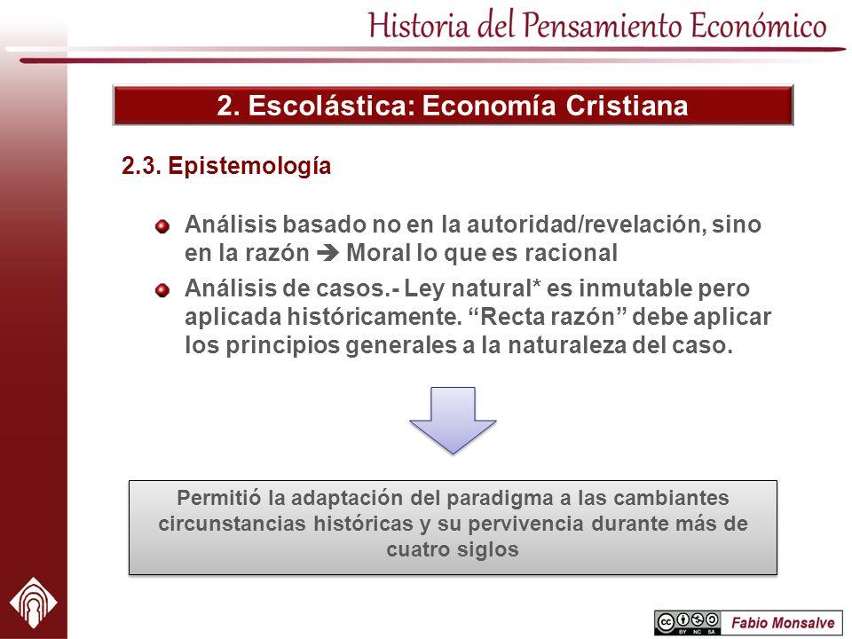 2. Escolástica: Economía Cristiana Análisis basado no en la autoridad/revelación, sino en la razón Moral lo que es racional Análisis de casos.- Ley na