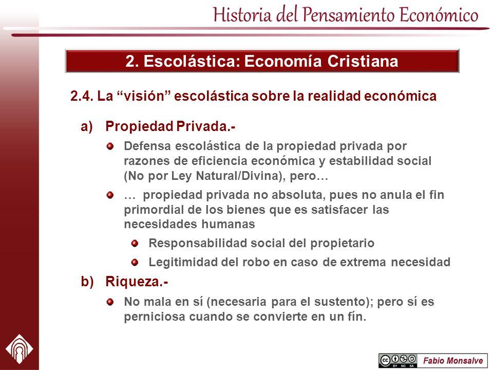 2. Escolástica: Economía Cristiana a)Propiedad Privada.- Defensa escolástica de la propiedad privada por razones de eficiencia económica y estabilidad