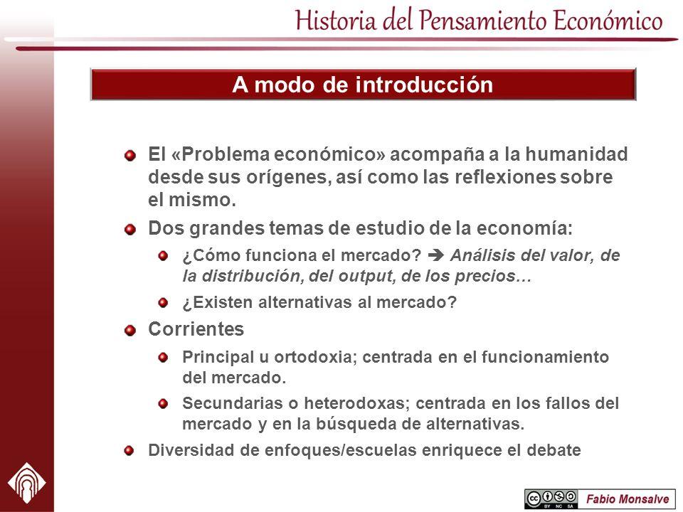 A modo de introducción El «Problema económico» acompaña a la humanidad desde sus orígenes, así como las reflexiones sobre el mismo. Dos grandes temas