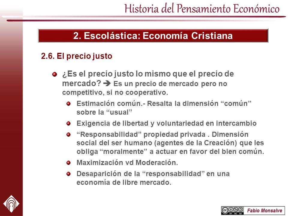2. Escolástica: Economía Cristiana 2.6. El precio justo ¿Es el precio justo lo mismo que el precio de mercado? Es un precio de mercado pero no competi
