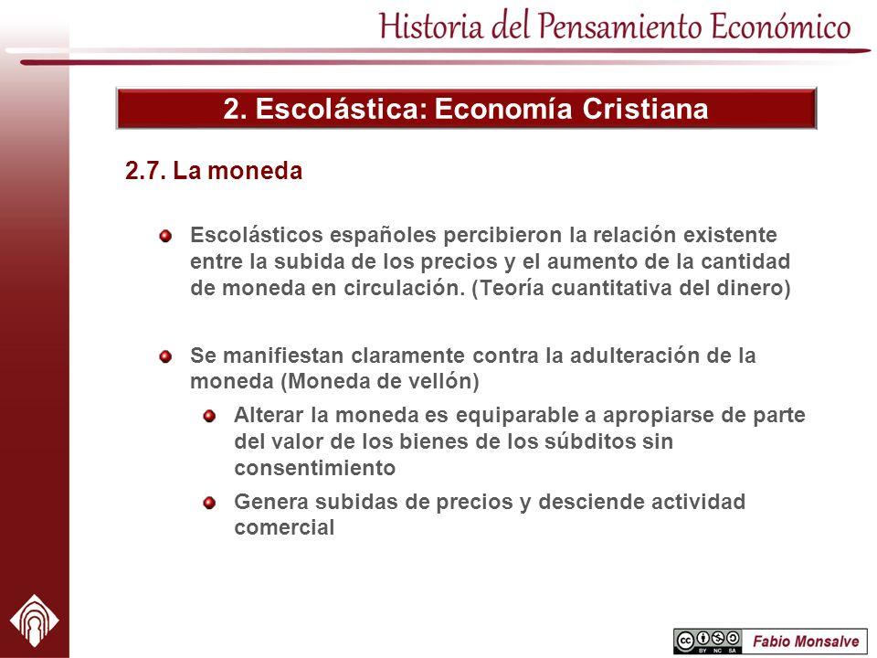 2. Escolástica: Economía Cristiana 2.7. La moneda Escolásticos españoles percibieron la relación existente entre la subida de los precios y el aumento