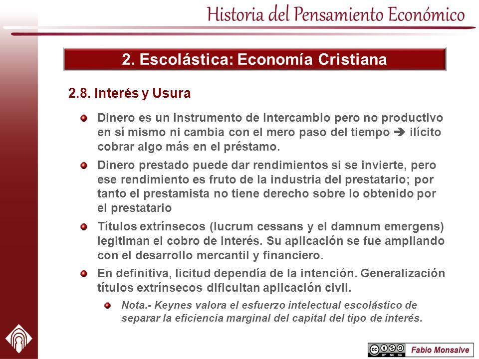 2. Escolástica: Economía Cristiana Dinero es un instrumento de intercambio pero no productivo en sí mismo ni cambia con el mero paso del tiempo ilícit