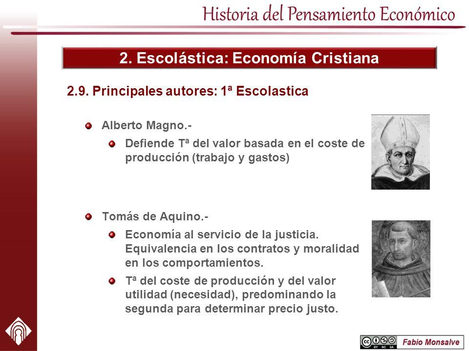 2. Escolástica: Economía Cristiana Alberto Magno.- Defiende Tª del valor basada en el coste de producción (trabajo y gastos) 2.9. Principales autores:
