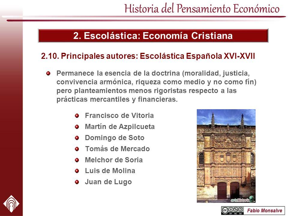 2. Escolástica: Economía Cristiana Francisco de Vitoria Martín de Azpilcueta Domingo de Soto Tomás de Mercado Melchor de Soria Luis de Molina Juan de