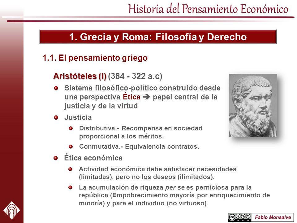 1. Grecia y Roma: Filosofía y Derecho Aristóteles (I) Aristóteles (I) (384 - 322 a.c) Sistema filosófico-político construido desde una perspectiva Éti