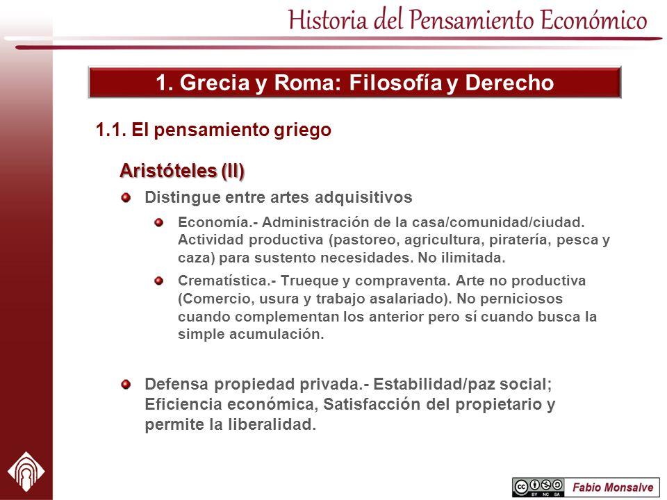 1. Grecia y Roma: Filosofía y Derecho 1.1. El pensamiento griego Aristóteles (II) Distingue entre artes adquisitivos Economía.- Administración de la c