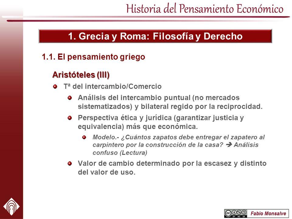 1. Grecia y Roma: Filosofía y Derecho Aristóteles (III) Tª del intercambio/Comercio Análisis del intercambio puntual (no mercados sistematizados) y bi