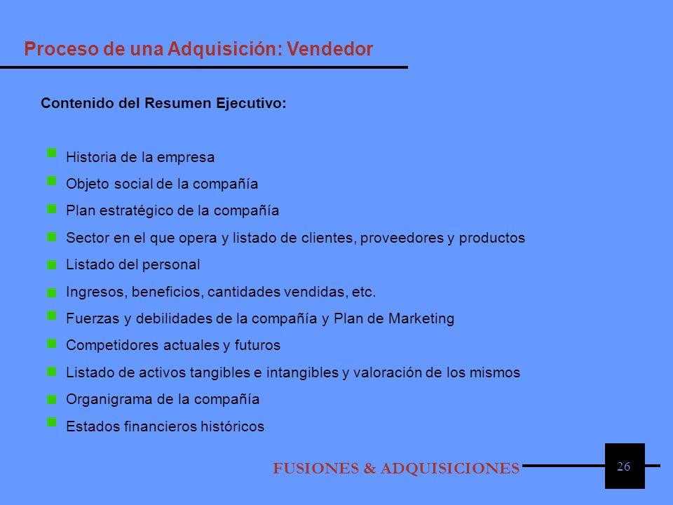 26 Proceso de una Adquisición: Vendedor FUSIONES & ADQUISICIONES Contenido del Resumen Ejecutivo: Historia de la empresa Objeto social de la compañía