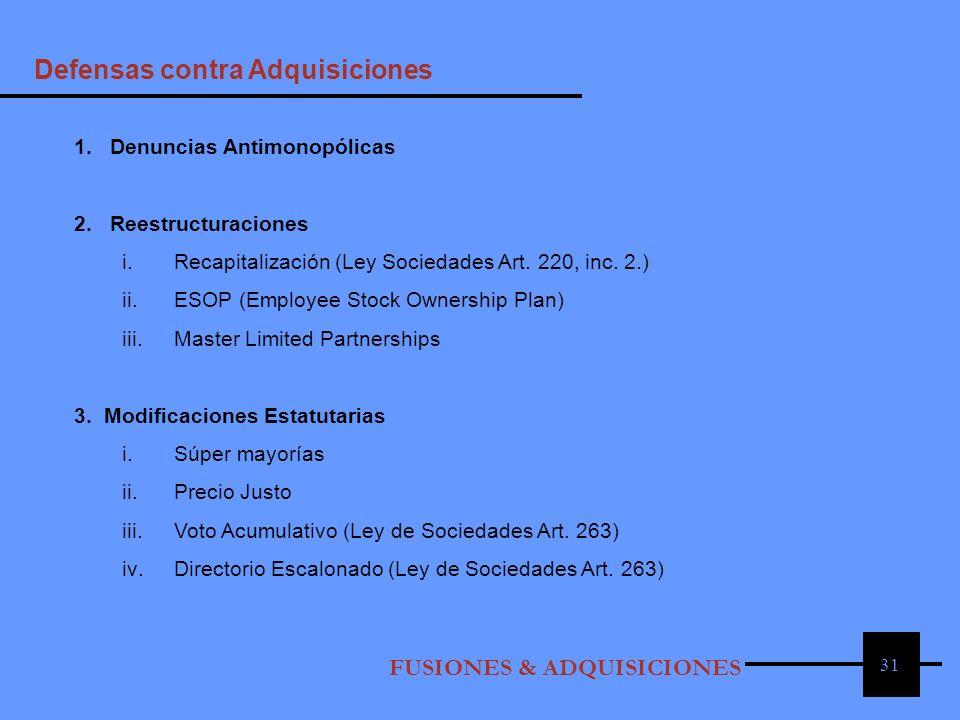 31 FUSIONES & ADQUISICIONES Defensas contra Adquisiciones 1. Denuncias Antimonopólicas 2. Reestructuraciones i.Recapitalización (Ley Sociedades Art. 2