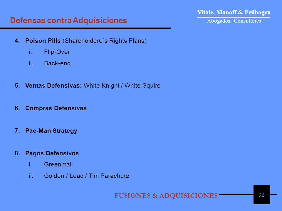 32 Vitale, Manoff & Feilbogen Abogados - Consultores FUSIONES & ADQUISICIONES Defensas contra Adquisiciones 4. Poison Pills (Shareholdere´s Rights Pla